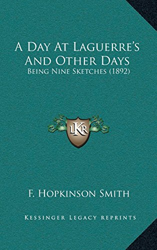 A Day At Laguerre's And Other Days: Being Nine Sketches (1892) (9781164264194) by F. Hopkinson Smith