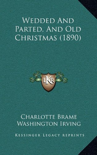 9781164264842: Wedded And Parted, And Old Christmas (1890)