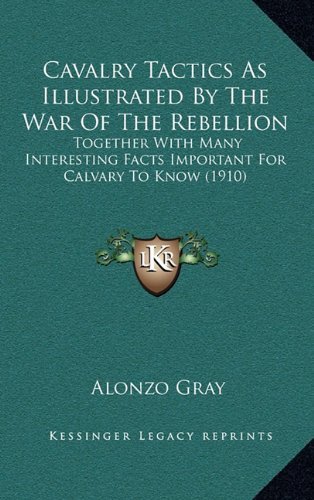9781164265252: Cavalry Tactics As Illustrated By The War Of The Rebellion: Together With Many Interesting Facts Important For Calvary To Know (1910)