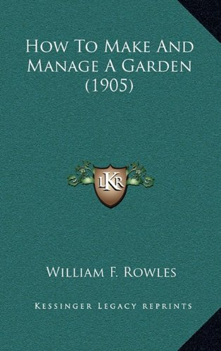 9781164265467: How To Make And Manage A Garden (1905)