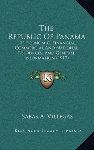 9781164267478: The Republic Of Panama: Its Economic, Financial, Commercial And National Resources, And General Information (1917)