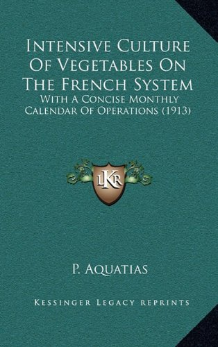 9781164267768: Intensive Culture Of Vegetables On The French System: With A Concise Monthly Calendar Of Operations (1913)