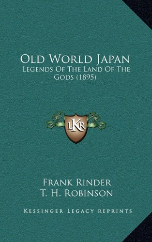 9781164268369: Old World Japan: Legends Of The Land Of The Gods (1895)