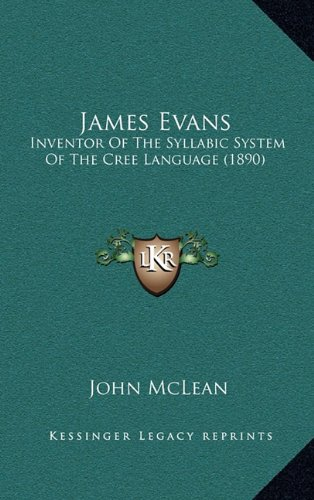 James Evans: Inventor Of The Syllabic System Of The Cree Language (1890) (1164269011) by McLean, John