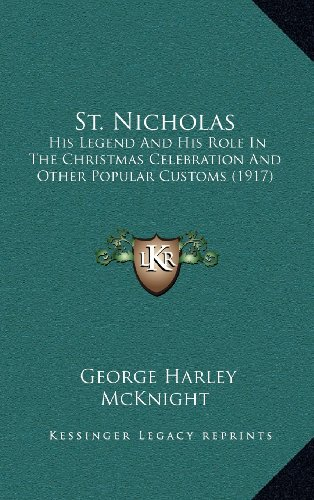 9781164269649: St. Nicholas: His Legend And His Role In The Christmas Celebration And Other Popular Customs (1917)