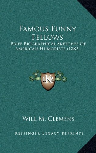 9781164271260: Famous Funny Fellows: Brief Biographical Sketches Of American Humorists (1882)