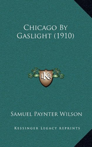 9781164275671: Chicago By Gaslight (1910)