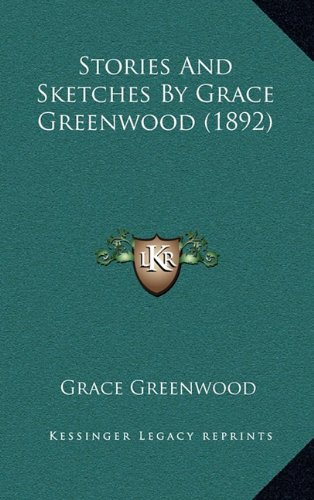 9781164277088: Stories And Sketches By Grace Greenwood (1892)