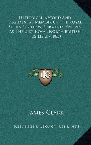 9781164277309: Historical Record And Regimental Memoir Of The Royal Scots Fusiliers, Formerly Known As The 21st Royal North British Fusiliers (1885)