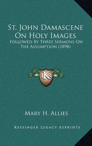 9781164278238: St. John Damascene On Holy Images: Followed By Three Sermons On The Assumption (1898)