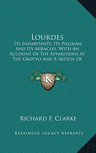 9781164279396: Lourdes: Its Inhabitants, Its Pilgrims And Its Miracles, With An Account Of The Apparitions At The Grotto And A Sketch Of Bernadette's Subsequent History (1888)