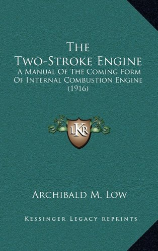 9781164280163: The Two-Stroke Engine: A Manual Of The Coming Form Of Internal Combustion Engine (1916)