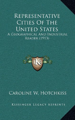 9781164280538: Representative Cities Of The United States: A Geographical And Industrial Reader (1913)