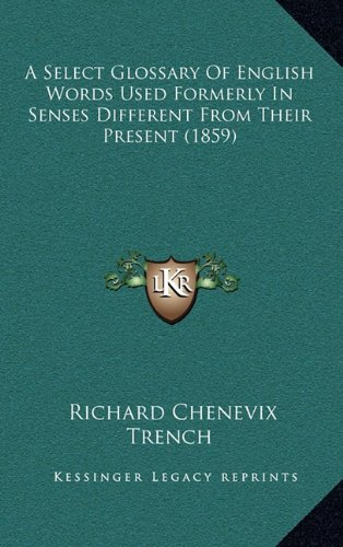 9781164281436: A Select Glossary Of English Words Used Formerly In Senses Different From Their Present (1859)