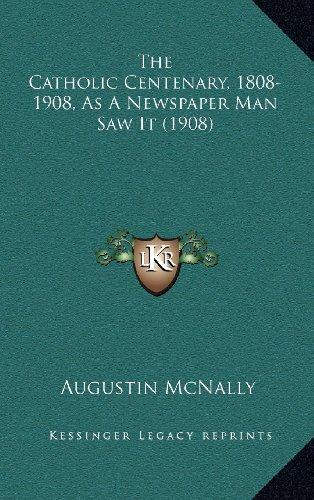 9781164281924: The Catholic Centenary, 1808-1908, As A Newspaper Man Saw It (1908)