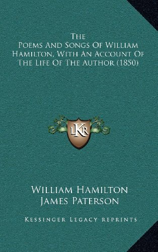 The Poems And Songs Of William Hamilton, With An Account Of The Life Of The Author (1850) (1164281933) by William Hamilton