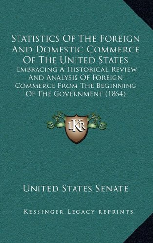 9781164282433: Statistics of the Foreign and Domestic Commerce of the United States: Embracing a Historical Review and Analysis of Foreign Commerce from the Beginnin