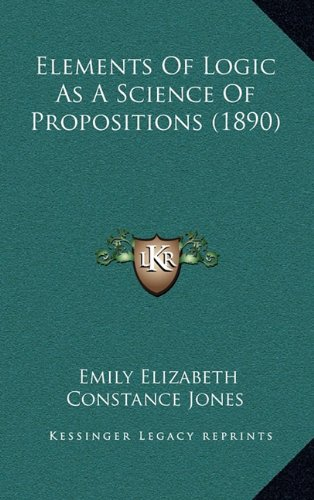 9781164283317: Elements Of Logic As A Science Of Propositions (1890)