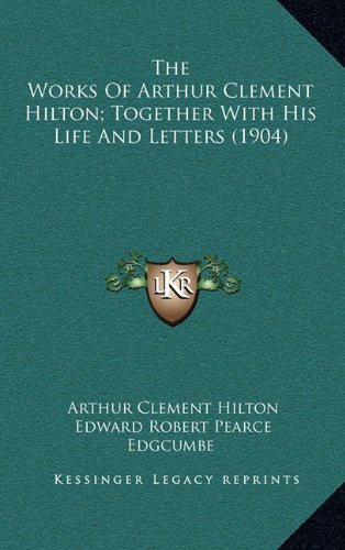 9781164285243: The Works Of Arthur Clement Hilton; Together With His Life And Letters (1904)
