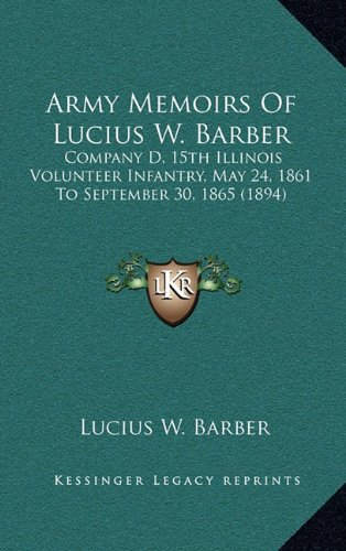 9781164285502: Army Memoirs of Lucius W. Barber: Company D, 15th Illinois Volunteer Infantry, May 24, 1861 to September 30, 1865 (1894)