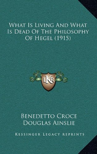 9781164286660: What Is Living And What Is Dead Of The Philosophy Of Hegel (1915)