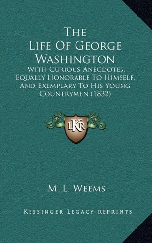 The Life Of George Washington: With Curious Anecdotes, Equally Honorable To Himself, And Exemplary ...