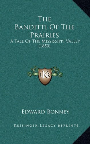 9781164290049: The Banditti Of The Prairies: A Tale Of The Mississippi Valley (1850)