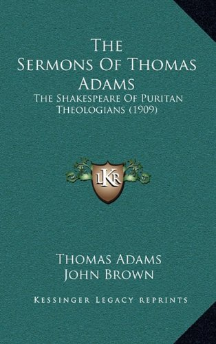 9781164291688: The Sermons Of Thomas Adams: The Shakespeare Of Puritan Theologians (1909)