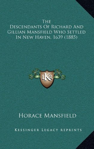 9781164292081: The Descendants Of Richard And Gillian Mansfield Who Settled In New Haven, 1639 (1885)
