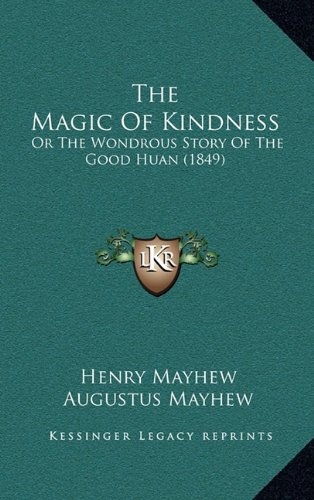 The Magic Of Kindness: Or The Wondrous Story Of The Good Huan (1849) (1164292277) by Henry Mayhew; Augustus Mayhew