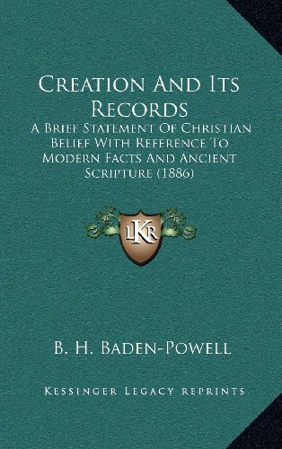 9781164294542: Creation and Its Records: A Brief Statement of Christian Belief with Reference to Modern Facts and Ancient Scripture (1886)