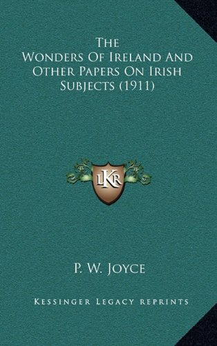 9781164295693: The Wonders of Ireland and Other Papers on Irish Subjects (1911)