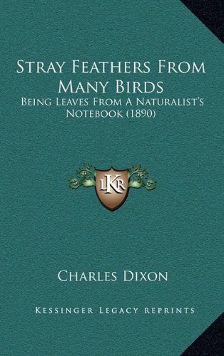 Stray Feathers From Many Birds: Being Leaves From A Naturalist's Notebook (1890) (1164296140) by Dixon, Charles