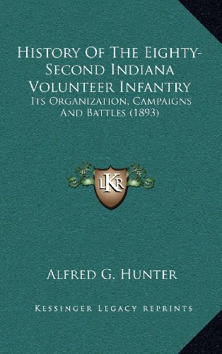 9781164296898: History Of The Eighty-Second Indiana Volunteer Infantry: Its Organization, Campaigns And Battles (1893)