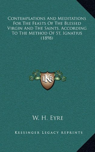 9781164297345: Contemplations And Meditations For The Feasts Of The Blessed Virgin And The Saints, According To The Method Of St. Ignatius (1898)