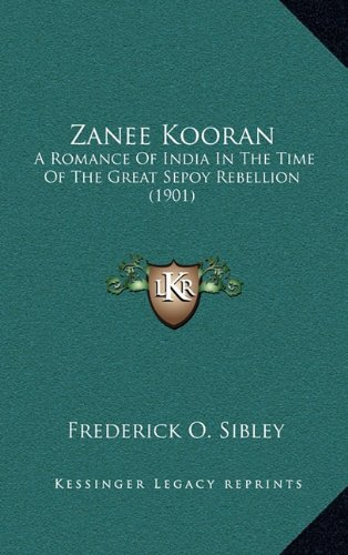9781164298076: Zanee Kooran: A Romance Of India In The Time Of The Great Sepoy Rebellion (1901)