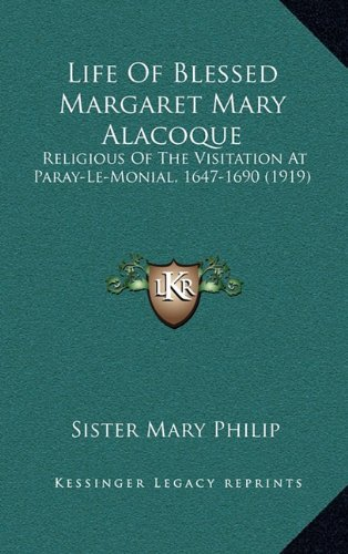 9781164298168: Life Of Blessed Margaret Mary Alacoque: Religious Of The Visitation At Paray-Le-Monial, 1647-1690 (1919)