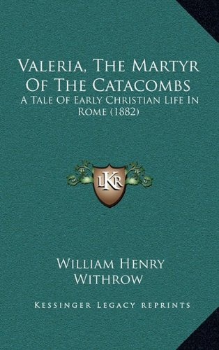 9781164299493: Valeria, The Martyr Of The Catacombs: A Tale Of Early Christian Life In Rome (1882)