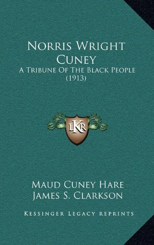 9781164300502: Norris Wright Cuney: A Tribune Of The Black People (1913)