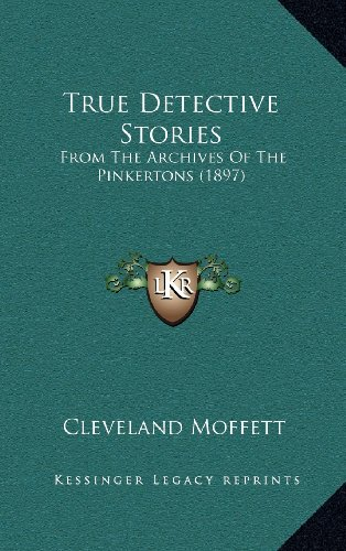 9781164300670: True Detective Stories: From The Archives Of The Pinkertons (1897)