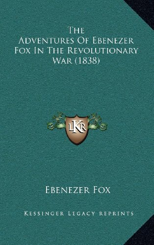 9781164302308: The Adventures Of Ebenezer Fox In The Revolutionary War (1838)