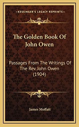 9781164303275: The Golden Book Of John Owen: Passages From The Writings Of The Rev. John Owen (1904)