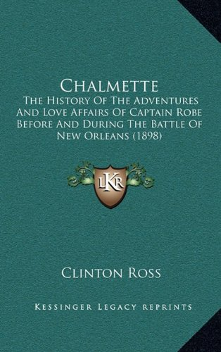 9781164304630: Chalmette: The History Of The Adventures And Love Affairs Of Captain Robe Before And During The Battle Of New Orleans (1898)