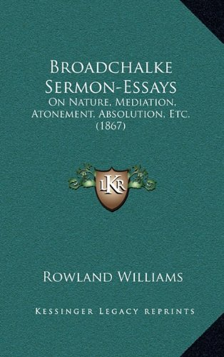 9781164305132: Broadchalke Sermon-Essays: On Nature, Mediation, Atonement, Absolution, Etc. (1867)