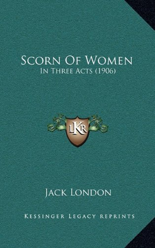 9781164306016: Scorn Of Women: In Three Acts (1906)