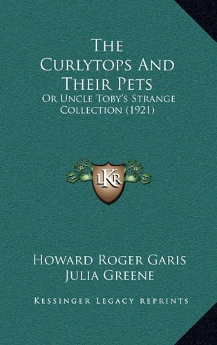 9781164306832: The Curlytops And Their Pets: Or Uncle Toby's Strange Collection (1921)