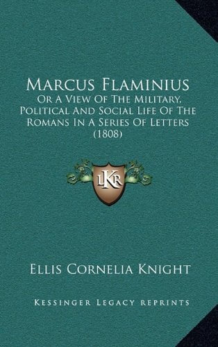 9781164307501: Marcus Flaminius: Or A View Of The Military, Political And Social Life Of The Romans In A Series Of Letters (1808)