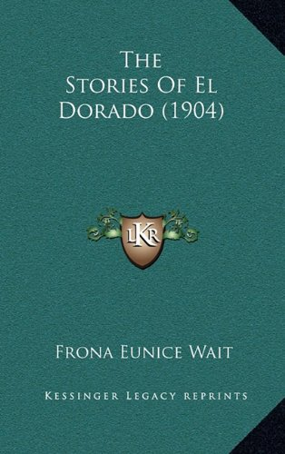 9781164311171: The Stories Of El Dorado (1904)