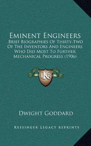 9781164311676: Eminent Engineers: Brief Biographies Of Thirty-Two Of The Inventors And Engineers Who Did Most To Further Mechanical Progress (1906)