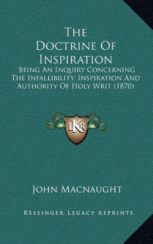 9781164312802: The Doctrine Of Inspiration: Being An Inquiry Concerning The Infallibility, Inspiration And Authority Of Holy Writ (1870)